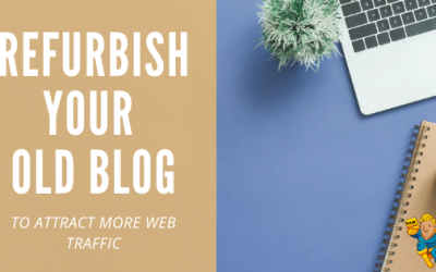 Refurbishing your old blogs to attract more online traffic