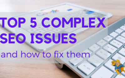 Top 5 Complex SEO Issues and How to Fix Them