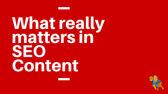 What Really Matters In SEO Content