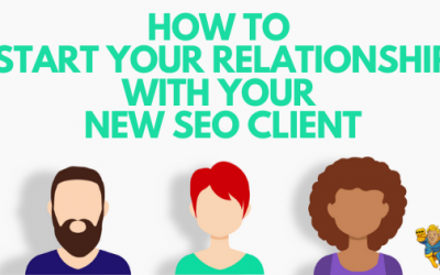 How To Start A Relationship With Your New SEO Client
