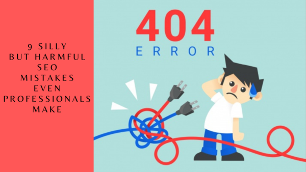 9 Harmful SEO Mistakes You Should Avoid